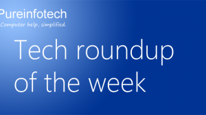 Pureinfotech - Tech Roundup of the week